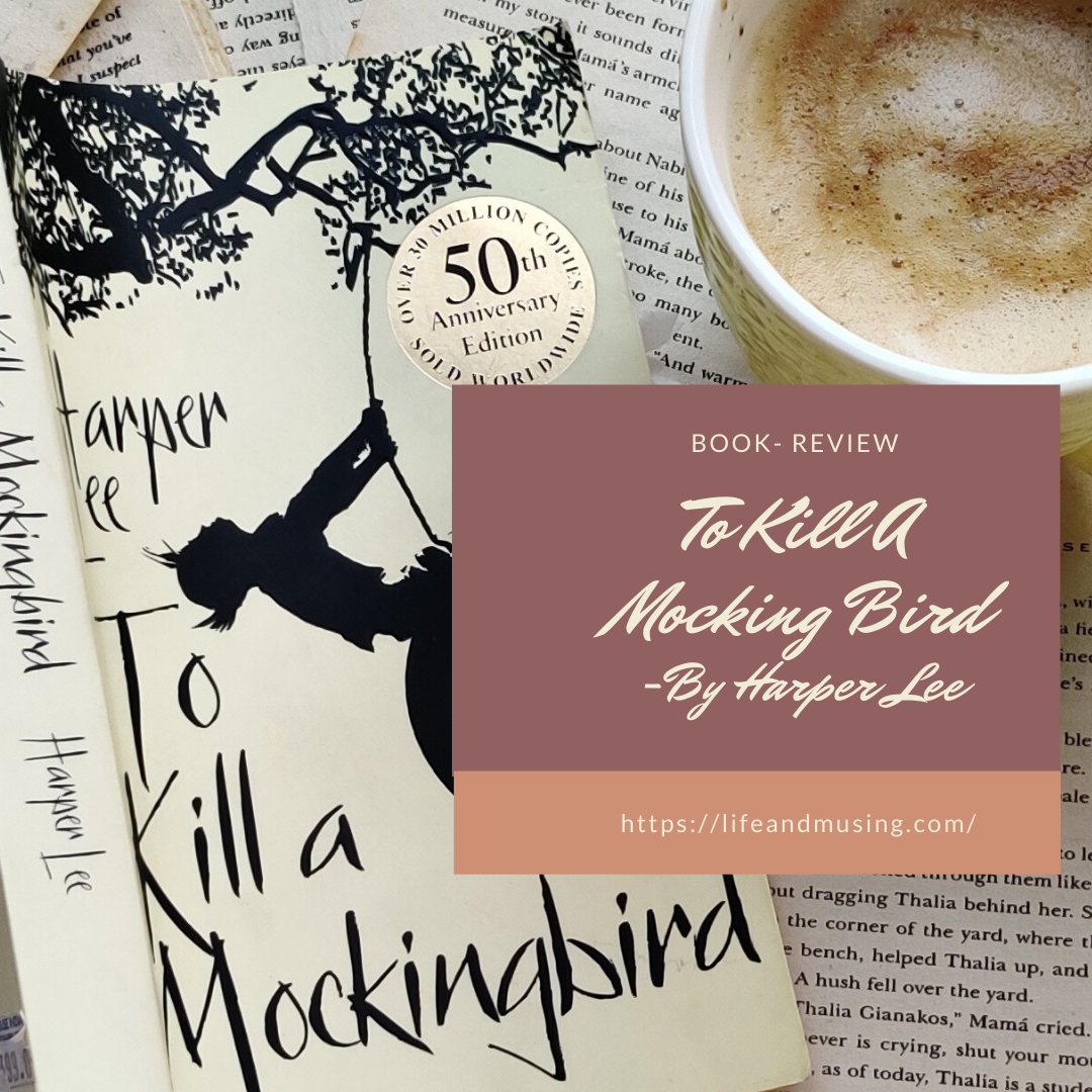 To Kill A Mocking Bird by Harper Lee. (Book- Review)