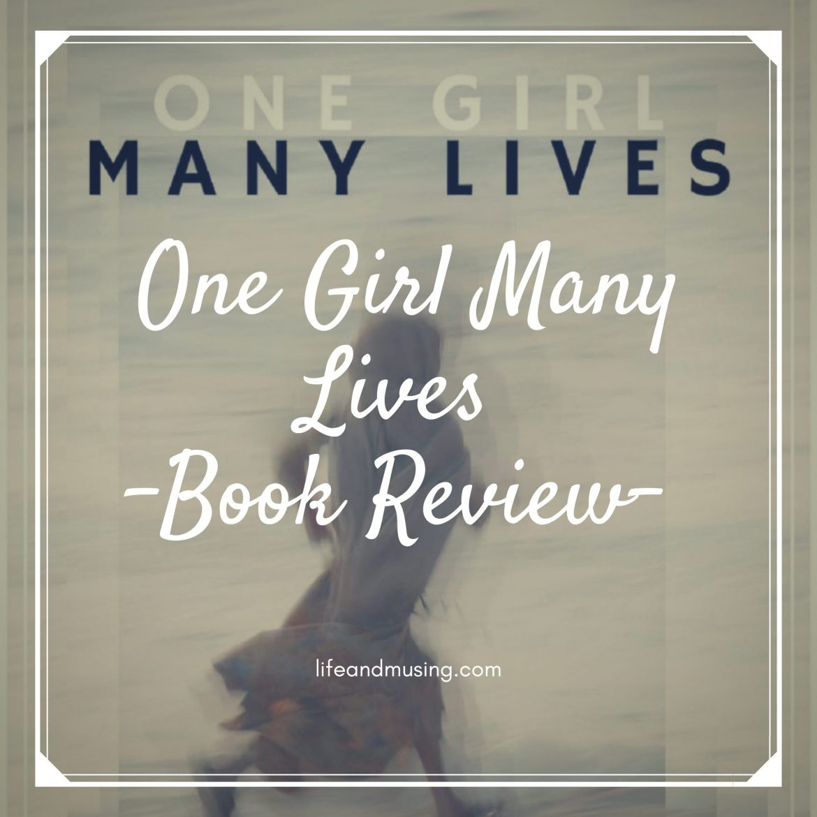Book Review on 'One Girl Many Lives.'