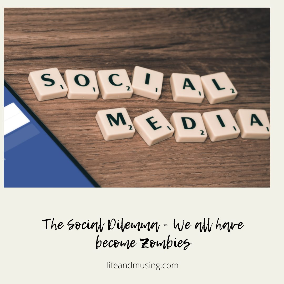 The Social Dilemma- We all have become Zombies…